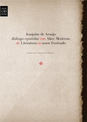 Joaquim de Araújo. Diálogo epistolar com Alice Moderno: da Literatura ao amor frustrado