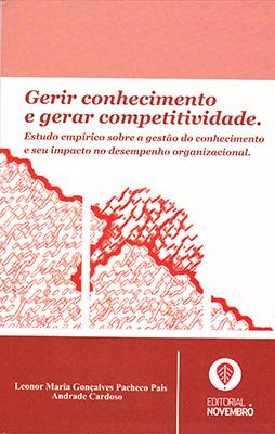 Gerir Conhecimento e Gerar Competitividade.Estudo empírico sobre a gestão do conhecimento e seu impacto no desempenho organizacional.