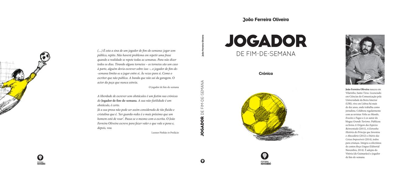 """A não perder: 29 de novembro, lançamento do livro """"Jogador de fim-de-semana"""", de João Ferreira Oliveira, a iniciar com um jogo de futebol entre jogadores de fim de semana e não só. Estão todos convidados!"""