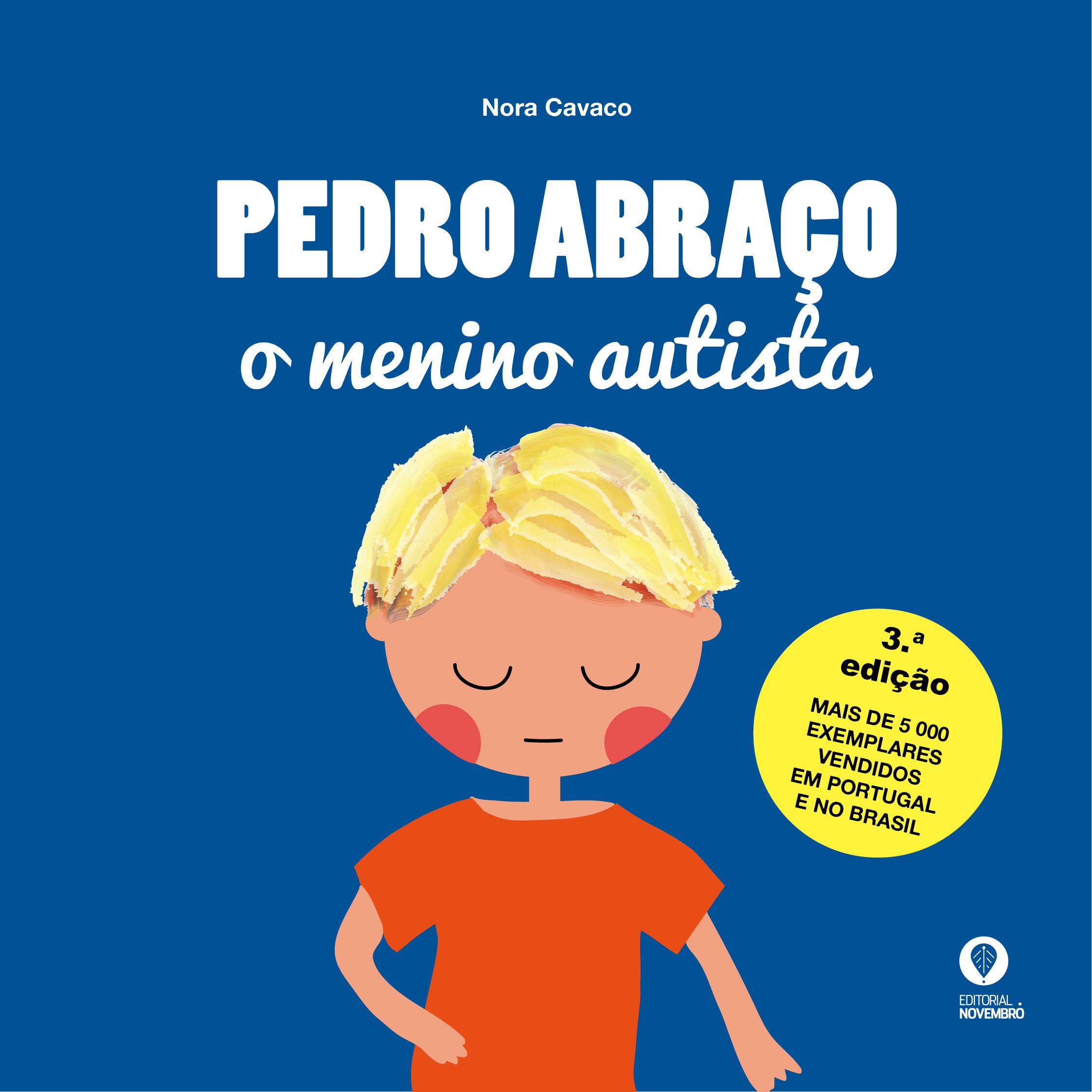 """Novidades Outubro: 3.ª edição de """"Pedro Abraço, o menino autista"""", de Nora Cavaco, Editorial Novembro"""