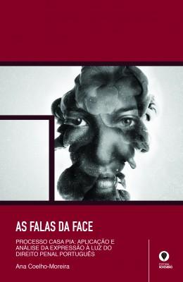 As Falas da Face – Processo Casa Pia: aplicação e análise da expressão facial à luz do Direito Penal Português.