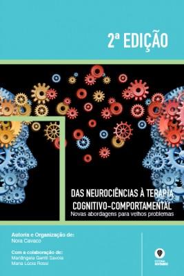 2.ª Edição Das Neurociências à Terapia Cognitivo-comportamental: Novas abordagens para velhos problemas