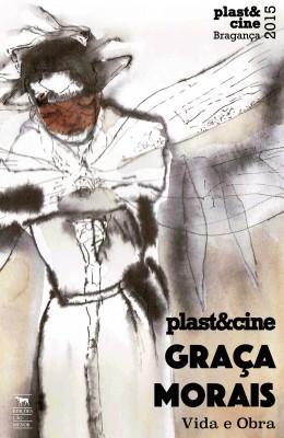 PLAST&CINE 2015 – GRAÇA MORAIS, VIDA E OBRA