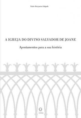 A Igreja do Divino Salvador de Joane – apontamentos para a sua história