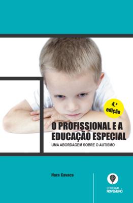 O Profissional e a Educação Especial – Uma abordagem sobre o Autismo (4.ª edição)