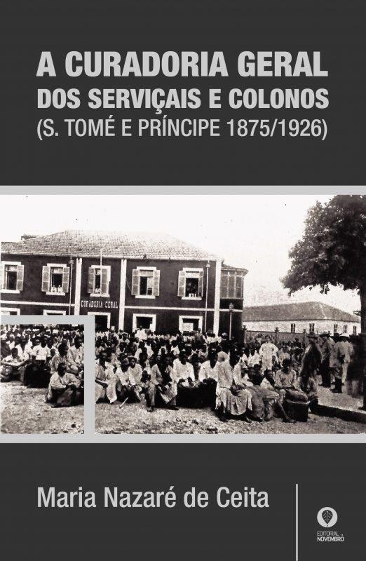 A CURADORIA GERAL DOS SERVIÇAIS E COLONOS (S. TOMÉ E PRÍNCIPE 1875/1926)